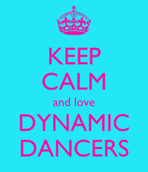KEEP CALM and love DYNAMIC DANCERS