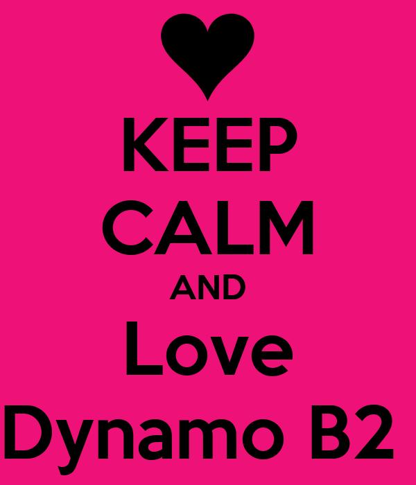 KEEP CALM AND Love Dynamo B2