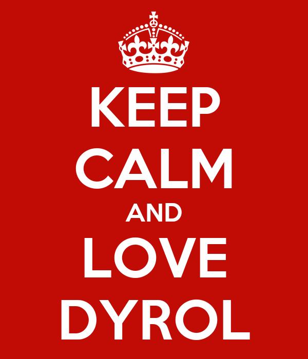 KEEP CALM AND LOVE DYROL