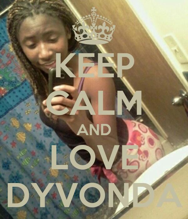 KEEP CALM AND LOVE DYVONDA