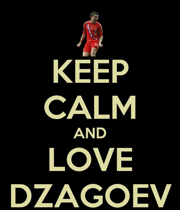 KEEP CALM AND LOVE DZAGOEV