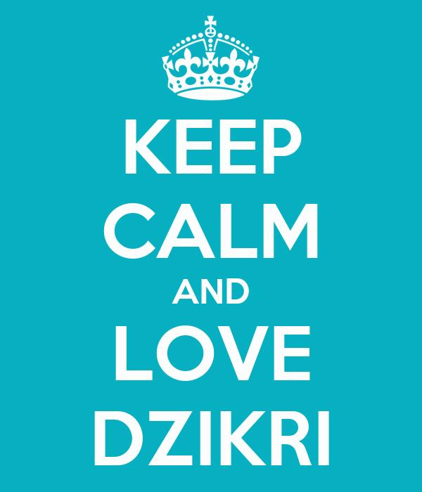 KEEP CALM AND LOVE DZIKRI
