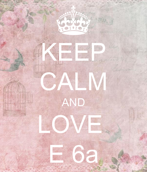 KEEP CALM AND LOVE  E 6a