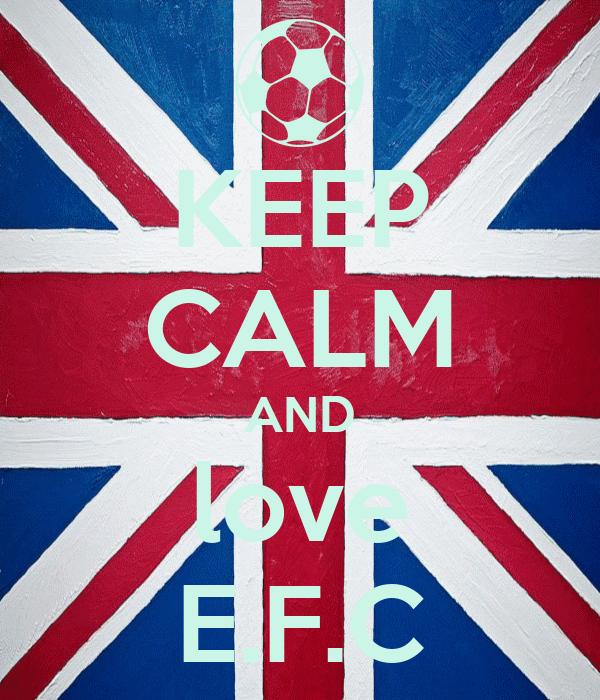 KEEP CALM AND love E.F.C