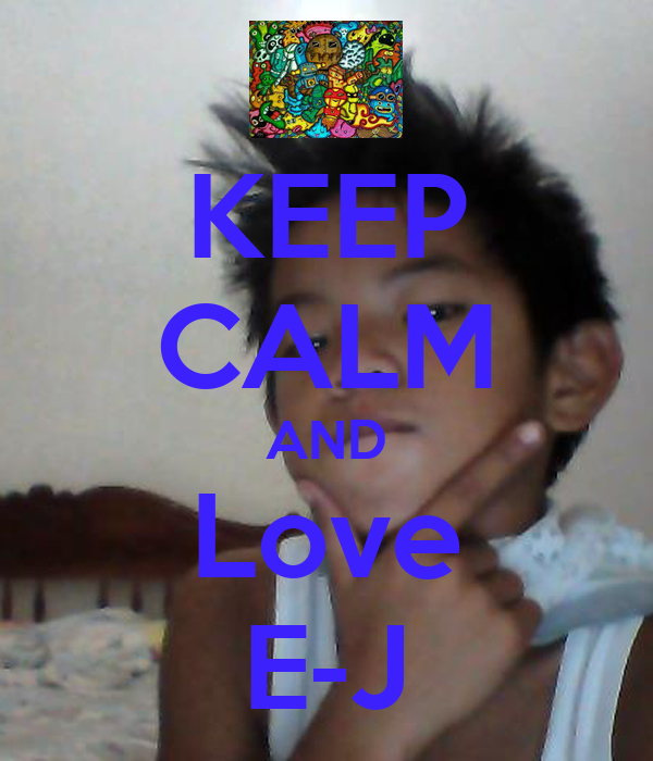 KEEP CALM AND Love E-J