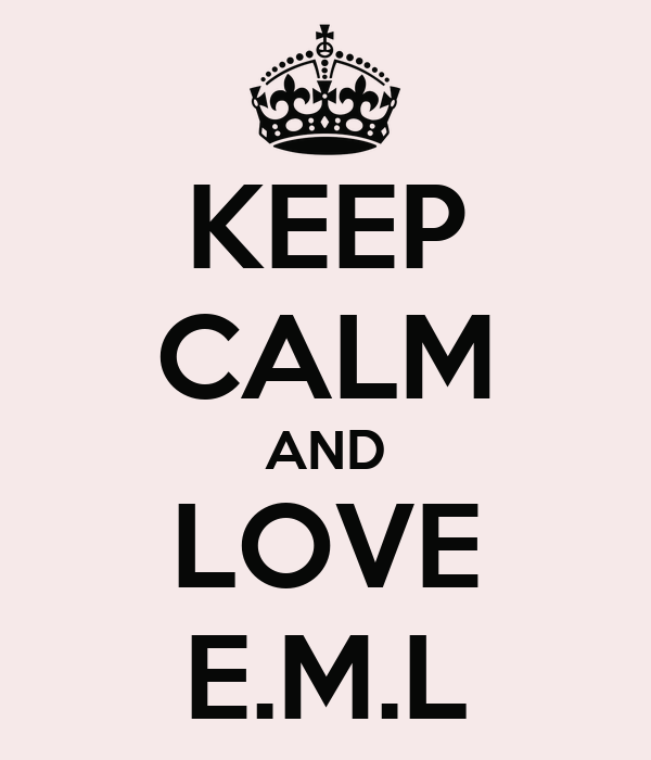 KEEP CALM AND LOVE E.M.L