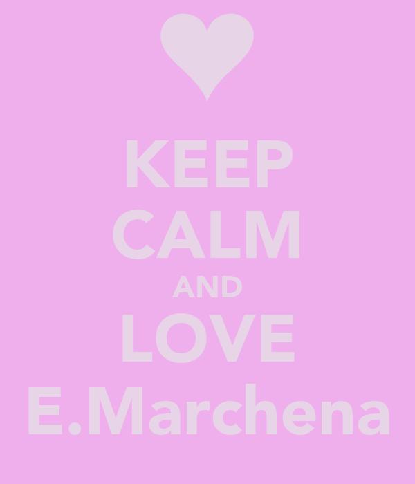 KEEP CALM AND LOVE E.Marchena