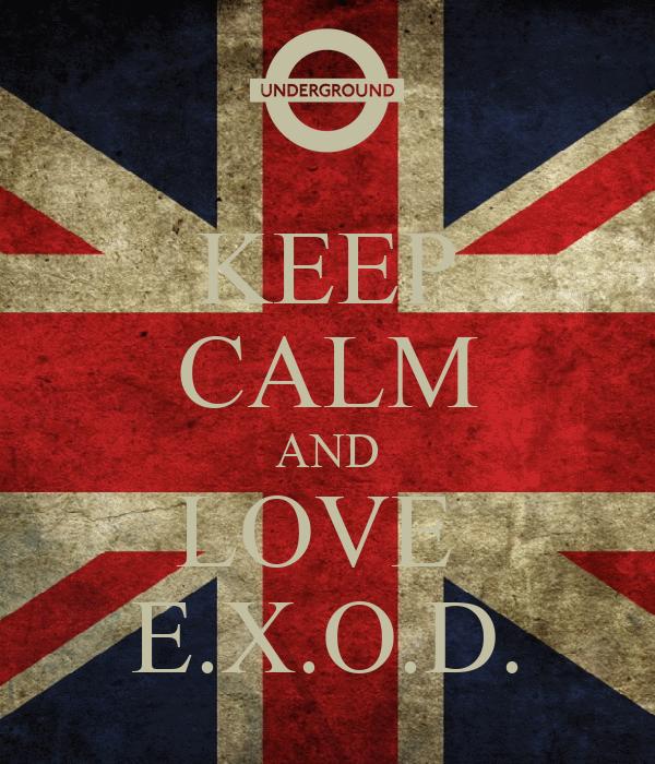 KEEP CALM AND LOVE  E.X.O.D.