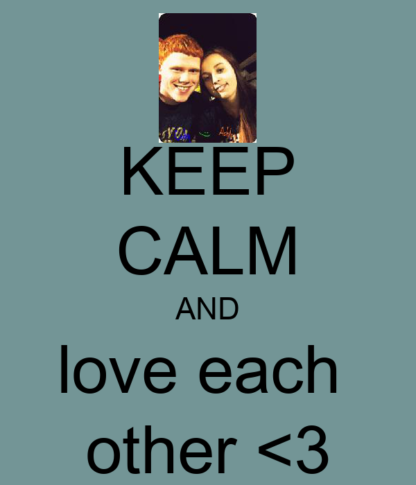 KEEP CALM AND love each  other <3