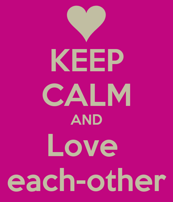 KEEP CALM AND Love  each-other