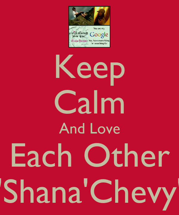 Keep Calm And Love Each Other 'Shana'Chevy'