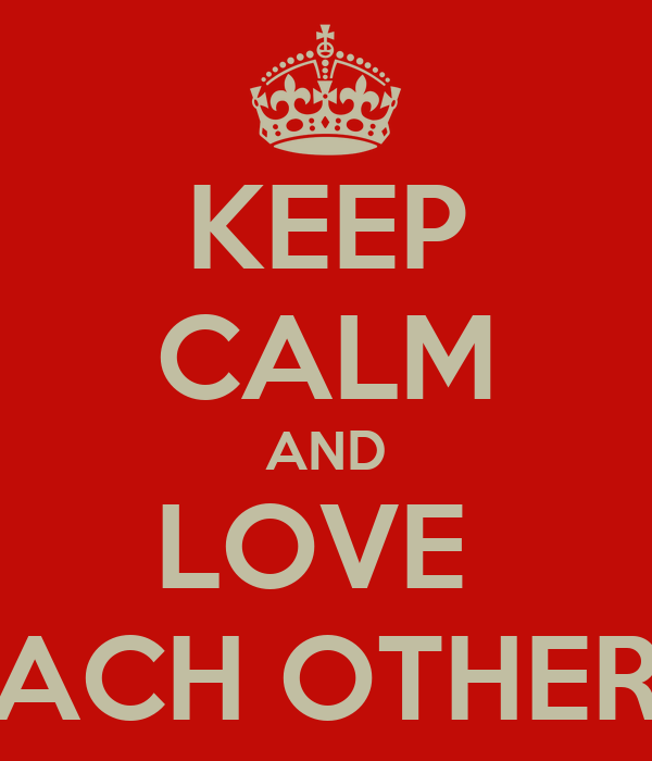 KEEP CALM AND LOVE  EACH OTHERS