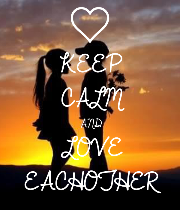 KEEP CALM AND LOVE EACHOTHER