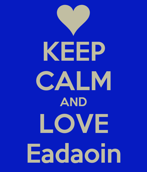 KEEP CALM AND LOVE Eadaoin