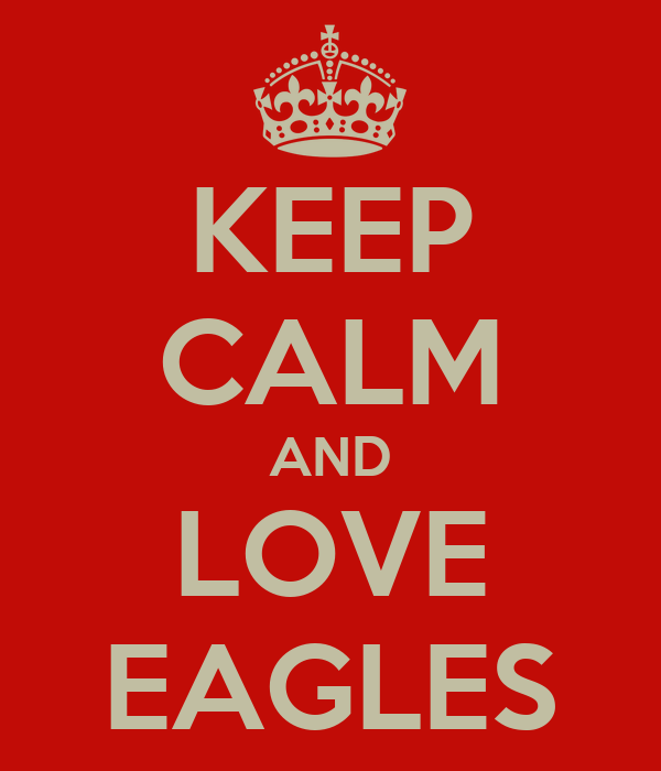KEEP CALM AND LOVE EAGLES