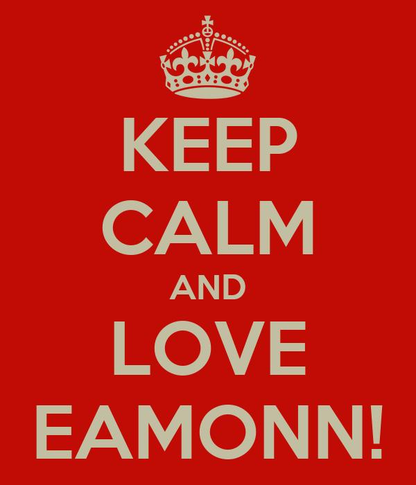 KEEP CALM AND LOVE EAMONN!