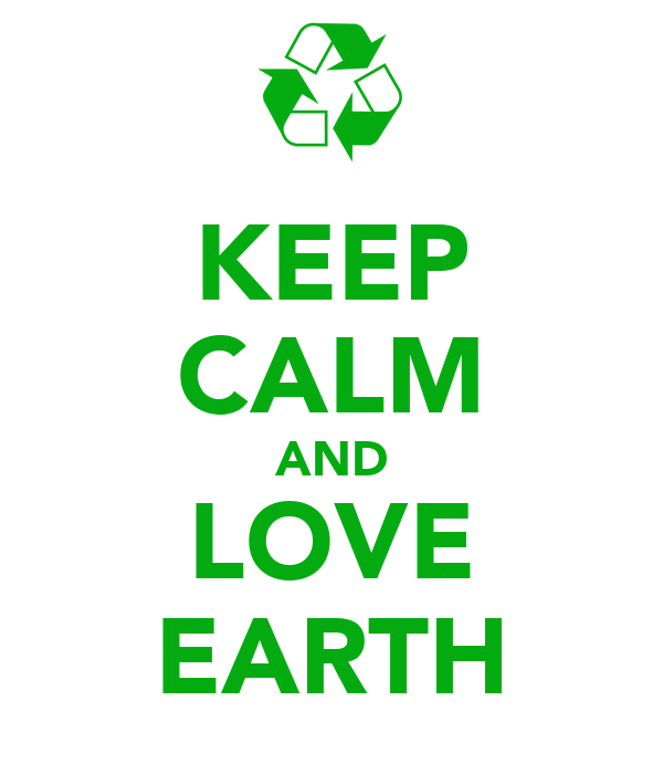 KEEP CALM AND LOVE EARTH