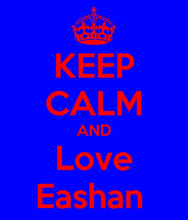 KEEP CALM AND Love Eashan