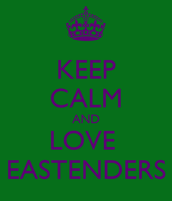KEEP CALM AND LOVE  EASTENDERS