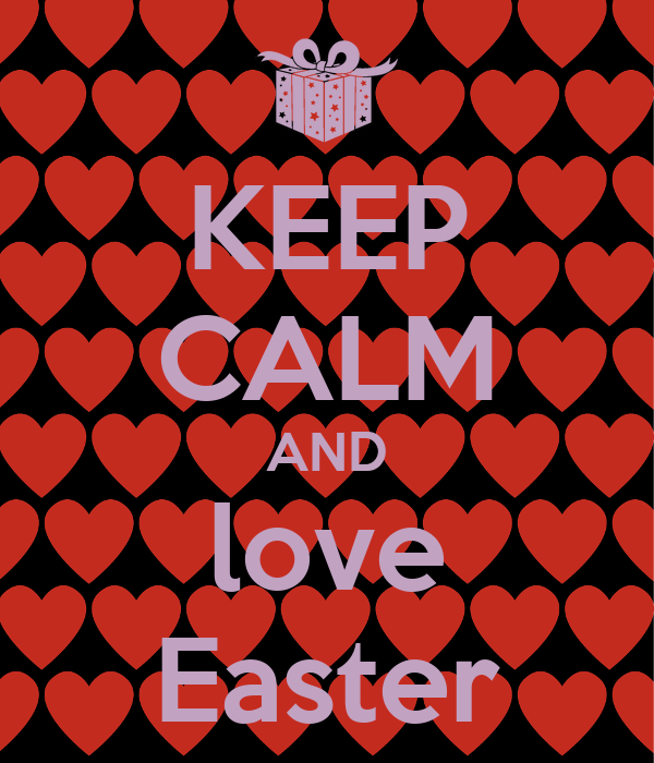 KEEP CALM AND love Easter