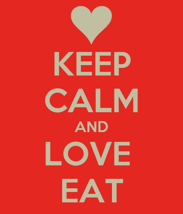 KEEP CALM AND LOVE  EAT