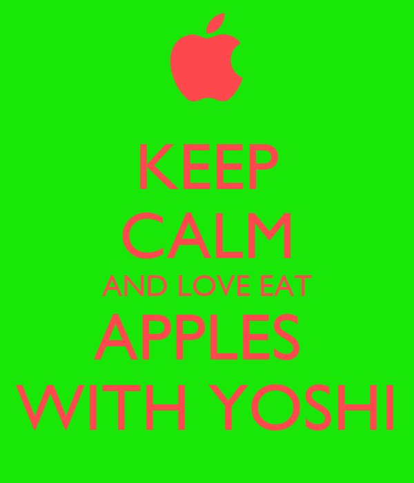 KEEP CALM AND LOVE EAT APPLES  WITH YOSHI