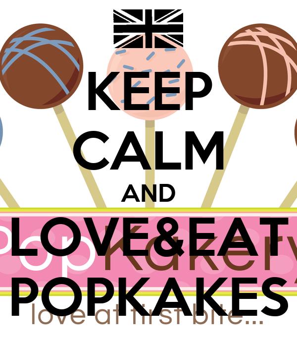 KEEP CALM AND LOVE&EAT POPKAKES