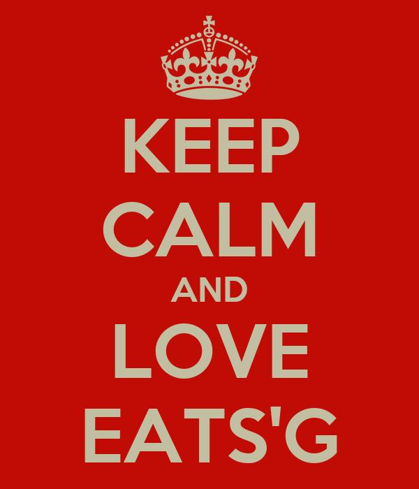 KEEP CALM AND LOVE EATS'G