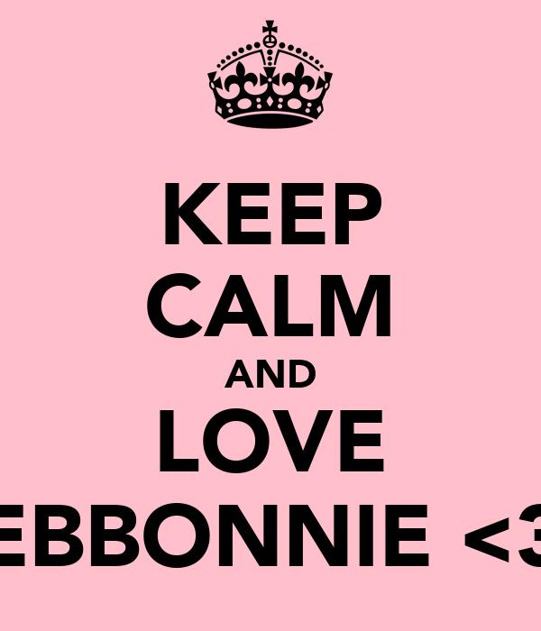 KEEP CALM AND LOVE EBBONNIE <3