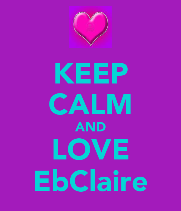 KEEP CALM AND LOVE EbClaire