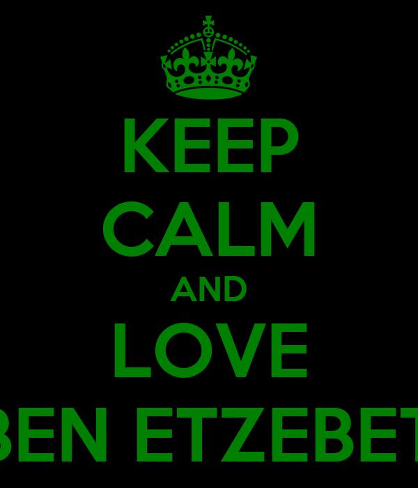 KEEP CALM AND LOVE EBEN ETZEBETH