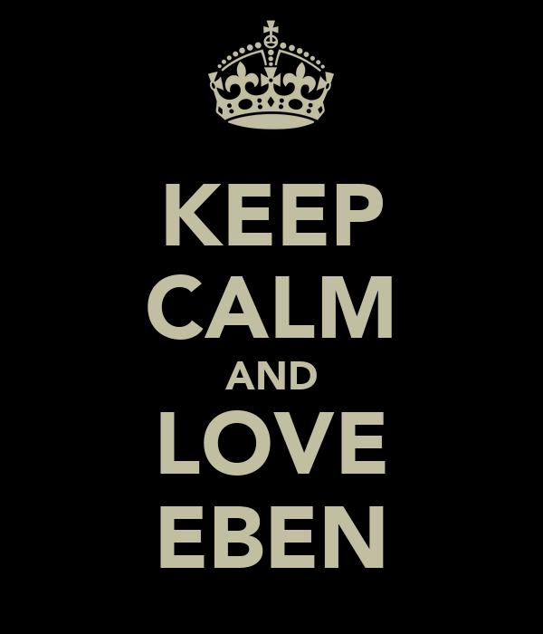KEEP CALM AND LOVE EBEN