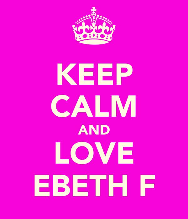KEEP CALM AND LOVE EBETH F