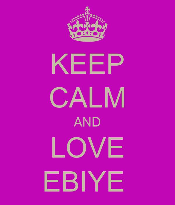 KEEP CALM AND LOVE EBIYE