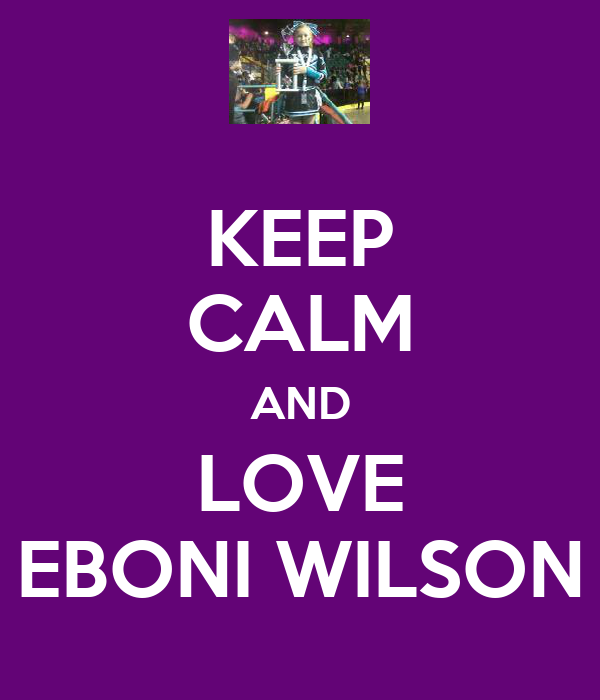 KEEP CALM AND LOVE EBONI WILSON