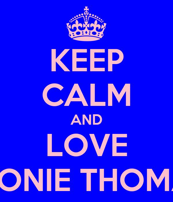 KEEP CALM AND LOVE EBONIE THOMAS