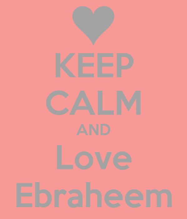 KEEP CALM AND Love Ebraheem