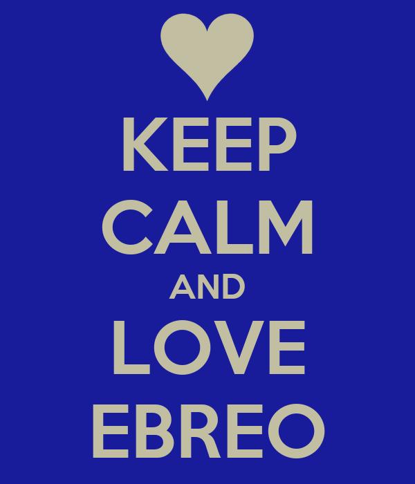 KEEP CALM AND LOVE EBREO
