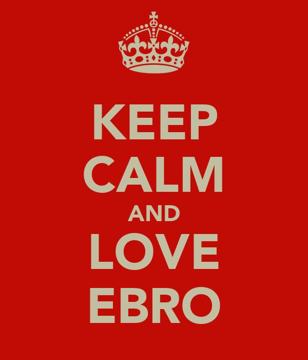 KEEP CALM AND LOVE EBRO