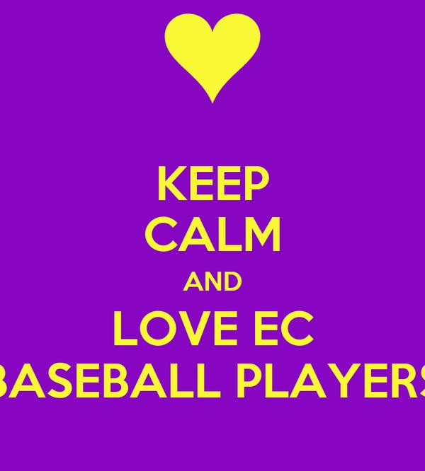 KEEP CALM AND LOVE EC BASEBALL PLAYERS