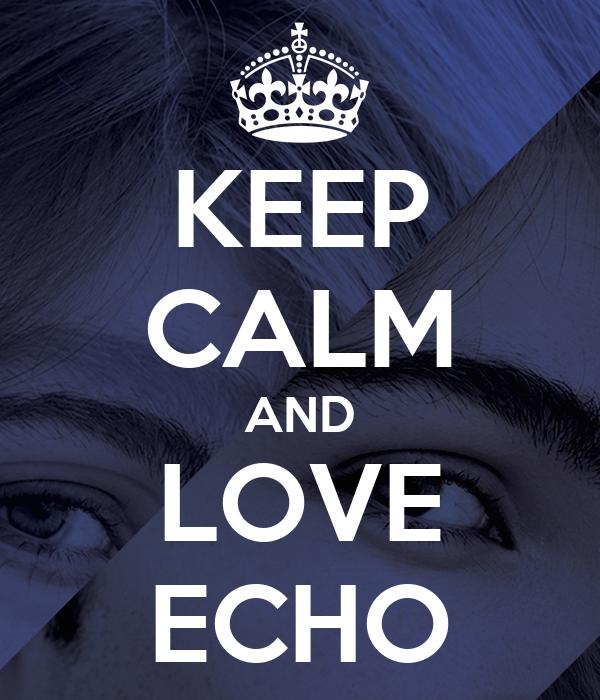 KEEP CALM AND LOVE ECHO