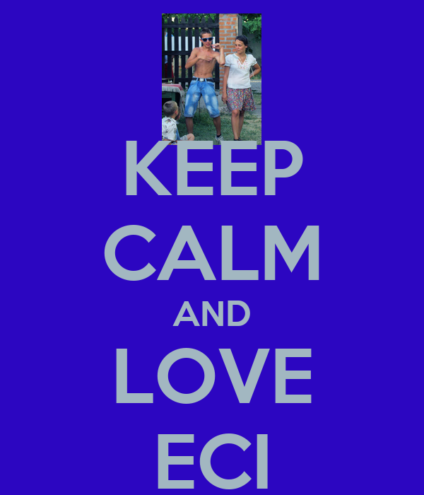 KEEP CALM AND LOVE ECI