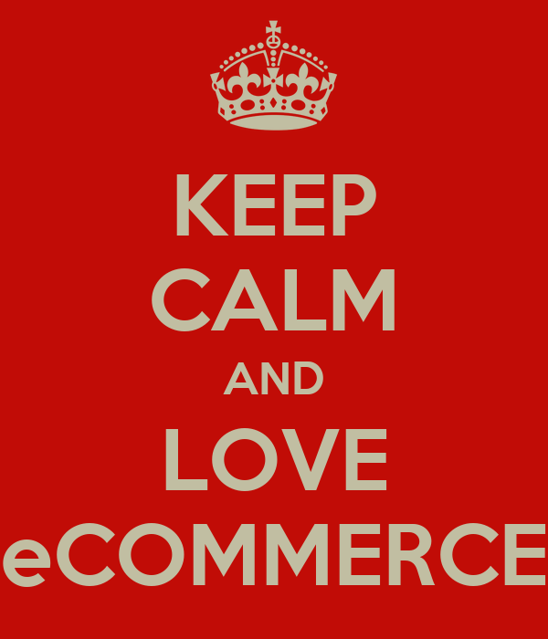 KEEP CALM AND LOVE eCOMMERCE