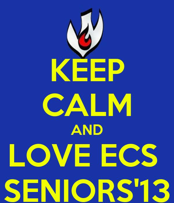 KEEP CALM AND LOVE ECS  SENIORS'13
