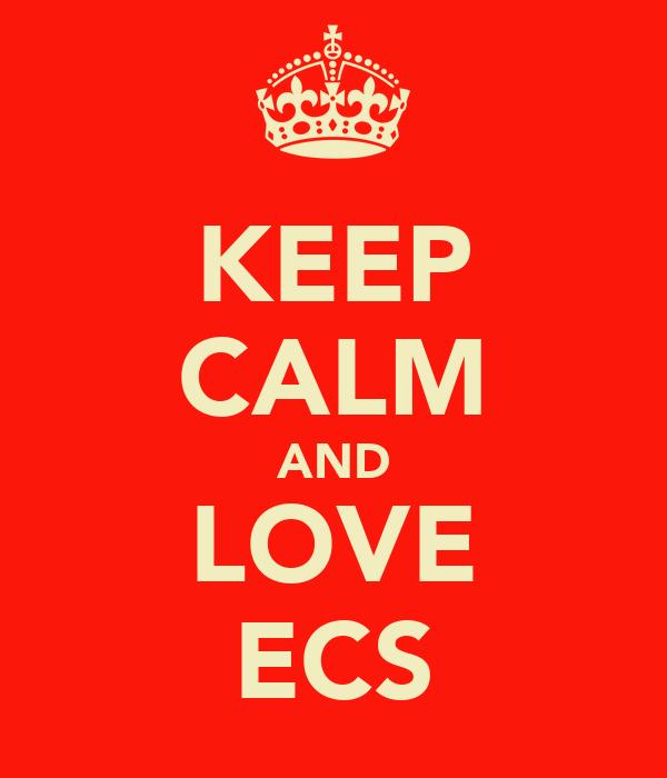 KEEP CALM AND LOVE ECS