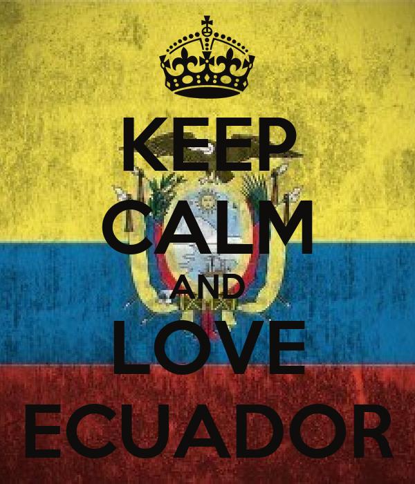 KEEP CALM AND LOVE ECUADOR
