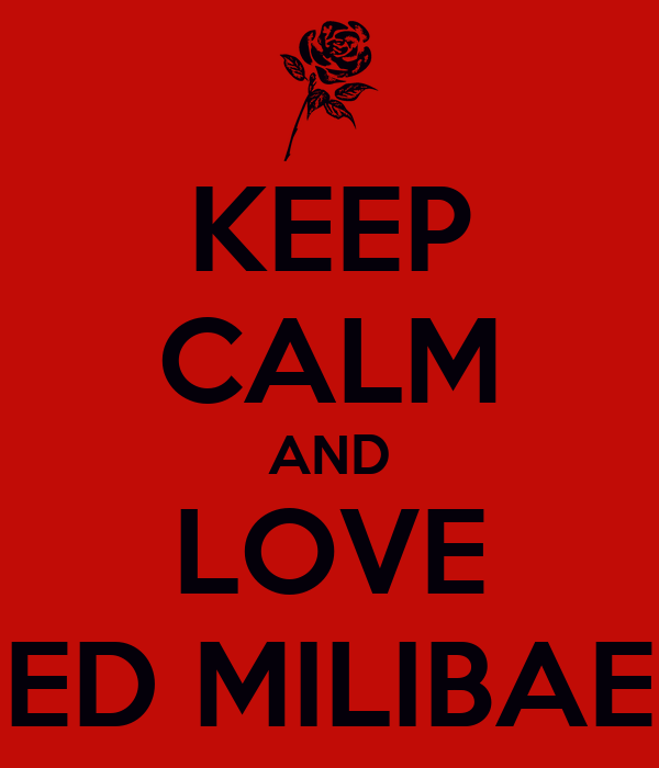 KEEP CALM AND LOVE ED MILIBAE