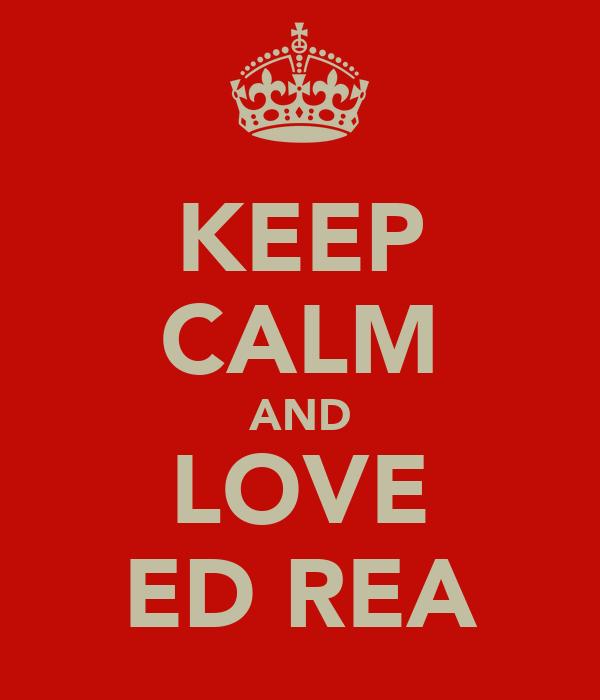KEEP CALM AND LOVE ED REA