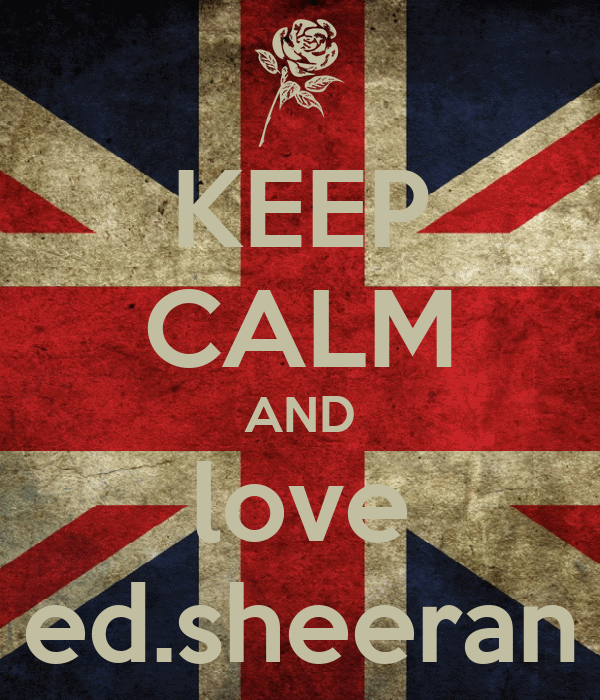 KEEP CALM AND love ed.sheeran