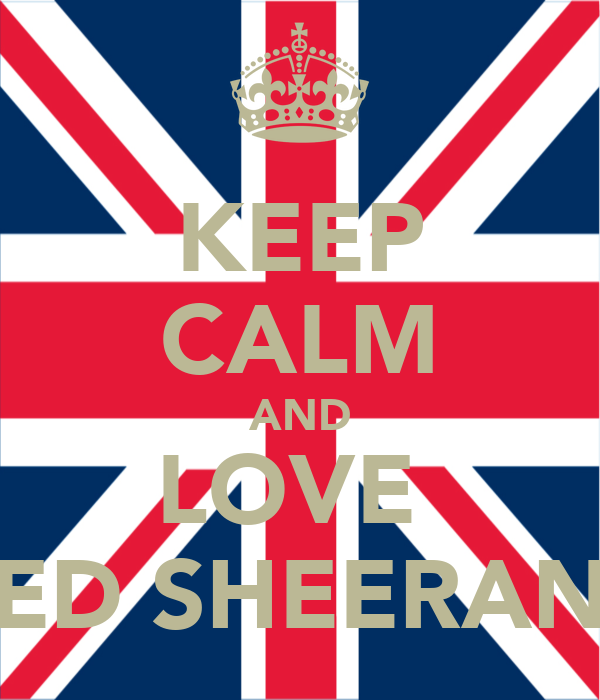 KEEP CALM AND LOVE  ED SHEERAN